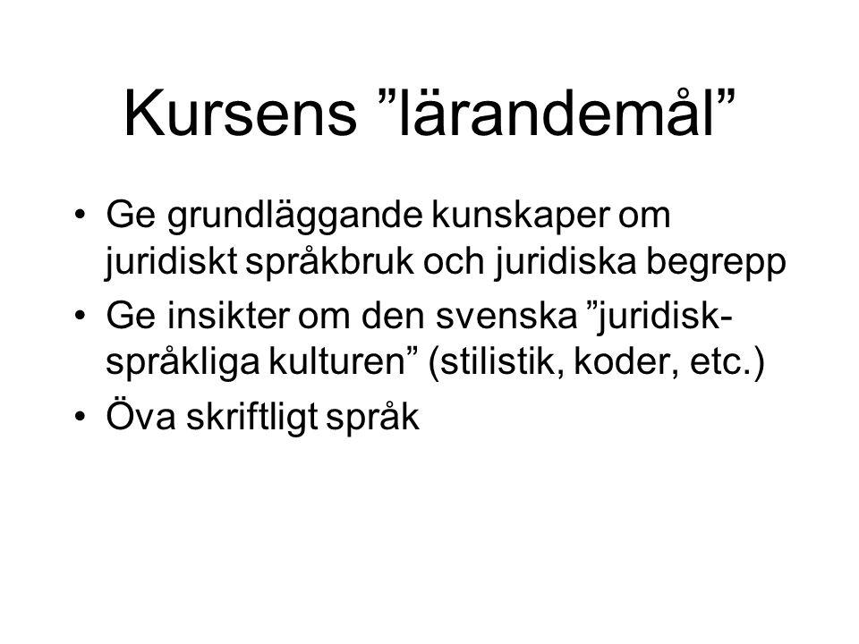 """Kursens """"lärandemål"""" Ge grundläggande kunskaper om juridiskt språkbruk och juridiska begrepp Ge insikter om den svenska """"juridisk- språkliga kulturen"""""""