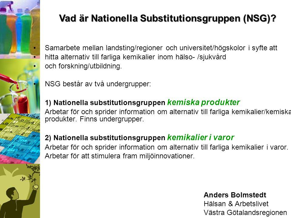 Nationella substitutionsgruppen (NSG) för kemiska produkter Anders Bolmstedt Hälsan & Arbetslivet Västra Götalandsregionen