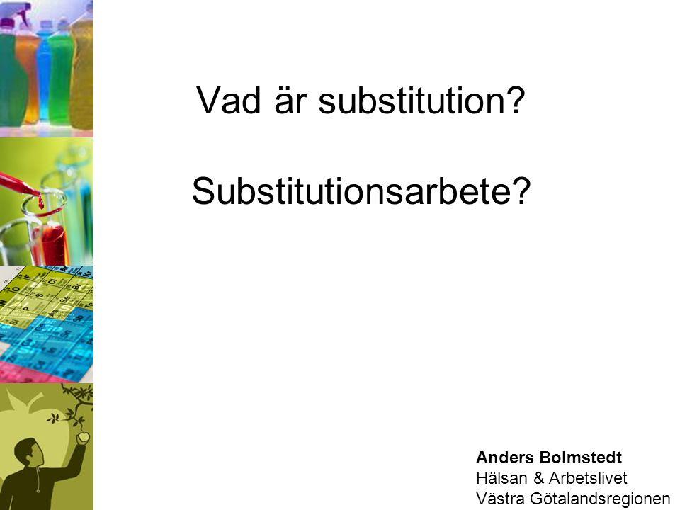 Anders Bolmstedt Hälsan & Arbetslivet Västra Götalandsregionen Vad är substitution? Substitutionsarbete?