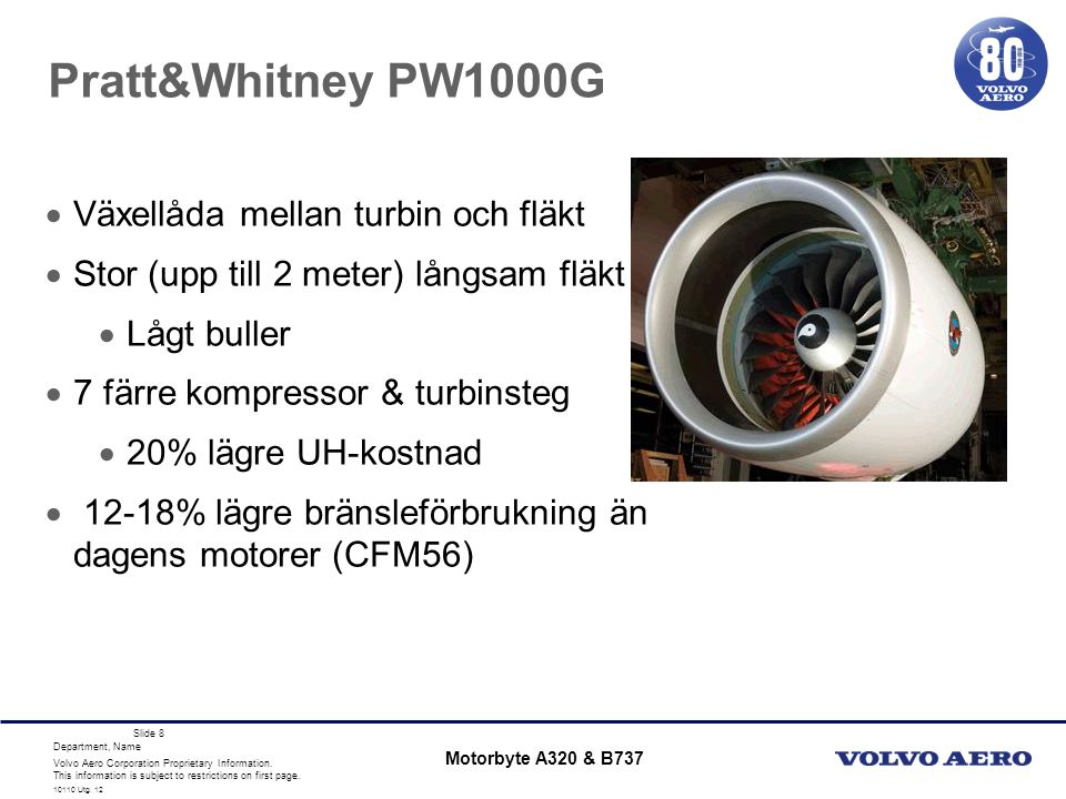 Volvo Aero Corporation Proprietary Information. This information is subject to restrictions on first page. Department, Name 10110 Utg. 12 Slide 8 Prat