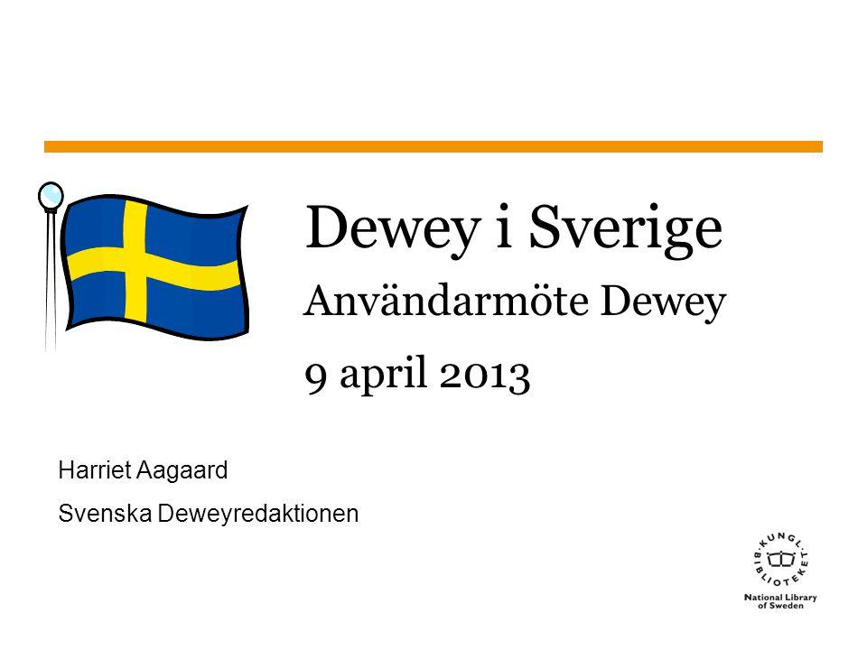 Sidnummer1 Dewey i Sverige Användarmöte Dewey 9 april 2013 Harriet Aagaard Svenska Deweyredaktionen