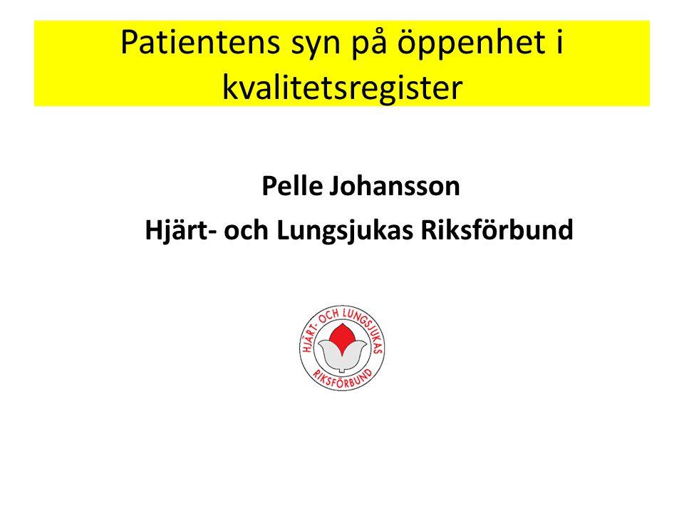 Patientens syn på öppenhet i kvalitetsregister Pelle Johansson Hjärt- och Lungsjukas Riksförbund