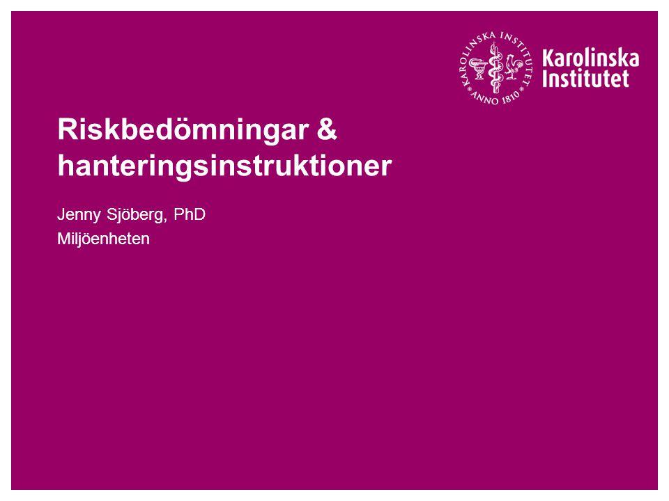 Riskbedömningar & hanteringsinstruktioner Jenny Sjöberg, PhD Miljöenheten
