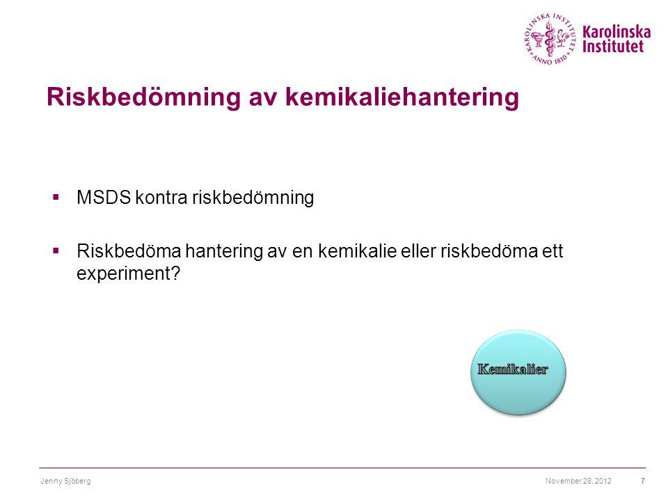 Riskbedömning av kemikaliehantering  MSDS kontra riskbedömning  Riskbedöma hantering av en kemikalie eller riskbedöma ett experiment? November 28, 2
