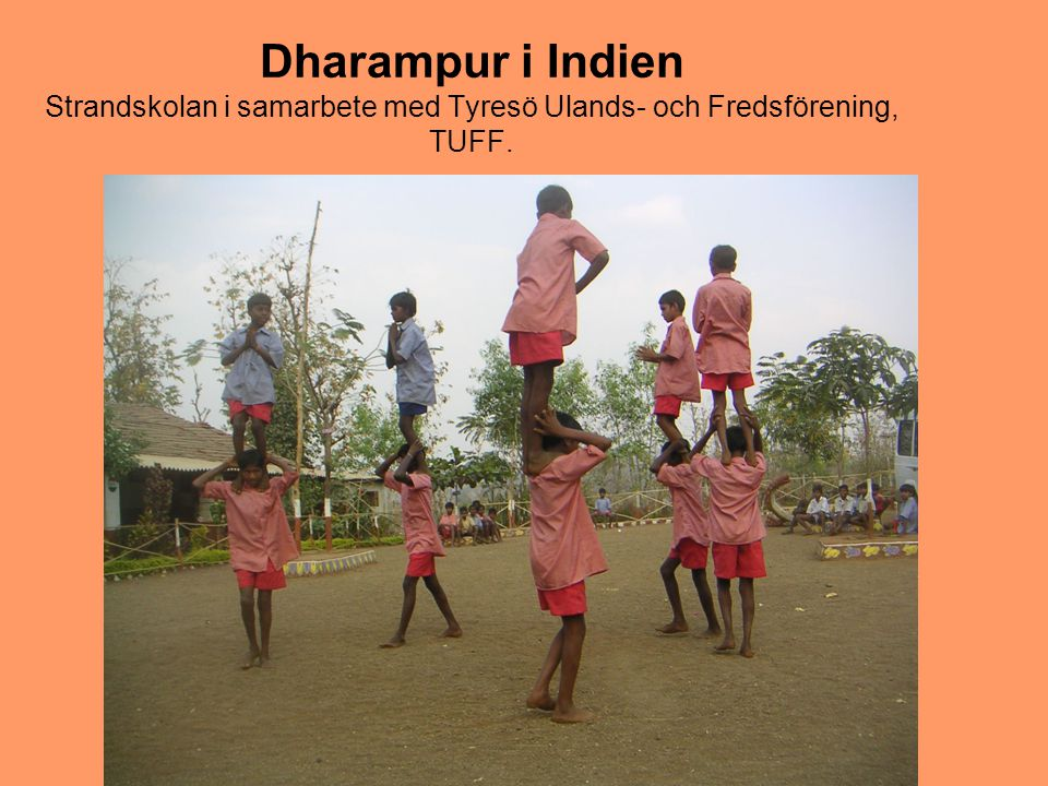 Dharampur i Indien Strandskolan i samarbete med Tyresö Ulands- och Fredsförening, TUFF.