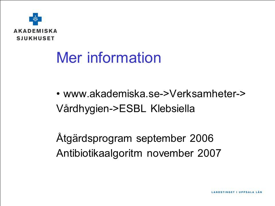 Mer information www.akademiska.se->Verksamheter-> Vårdhygien->ESBL Klebsiella Åtgärdsprogram september 2006 Antibiotikaalgoritm november 2007