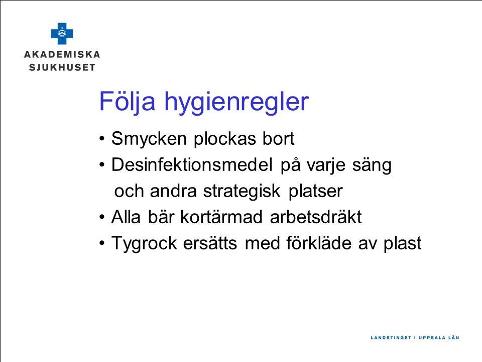 Följa hygienregler Smycken plockas bort Desinfektionsmedel på varje säng och andra strategisk platser Alla bär kortärmad arbetsdräkt Tygrock ersätts m