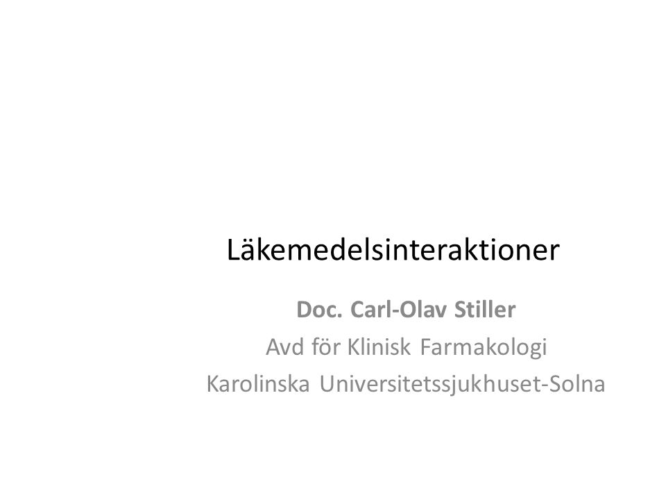 Läkemedelsinteraktioner Doc. Carl-Olav Stiller Avd för Klinisk Farmakologi Karolinska Universitetssjukhuset-Solna