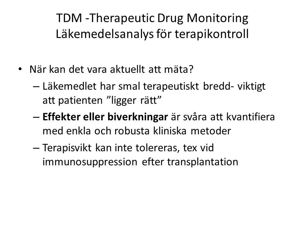 TDM -Therapeutic Drug Monitoring Läkemedelsanalys för terapikontroll När kan det vara aktuellt att mäta? – Läkemedlet har smal terapeutiskt bredd- vik