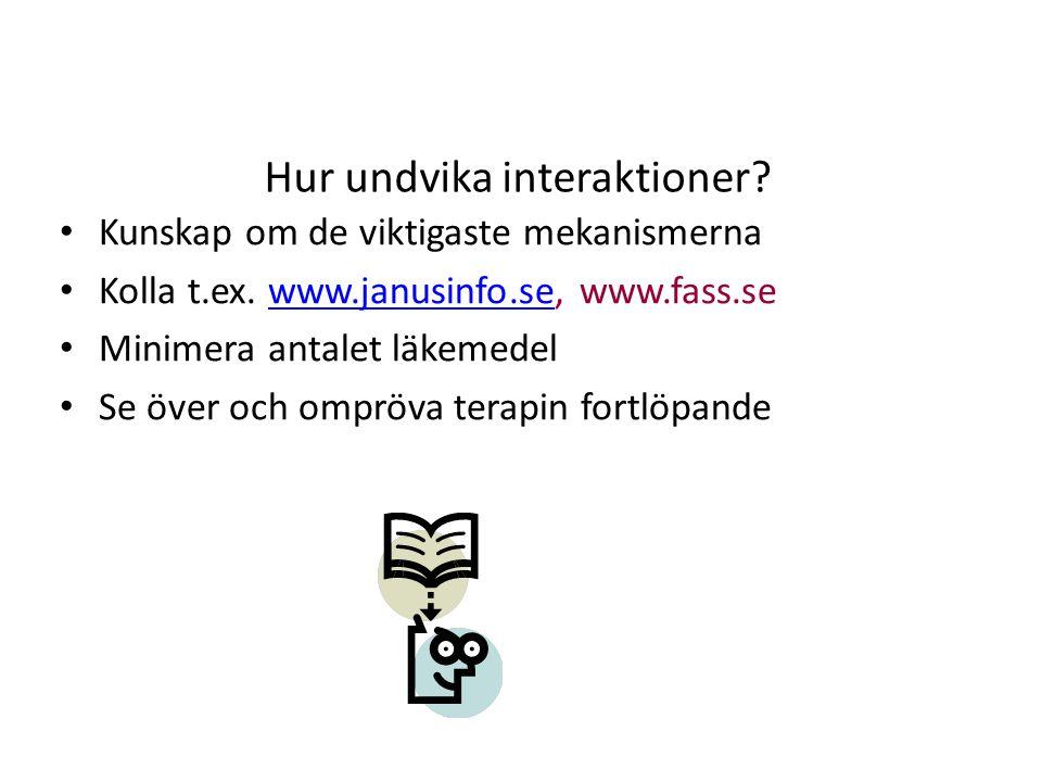 Hur undvika interaktioner? Kunskap om de viktigaste mekanismerna Kolla t.ex. www.janusinfo.se, www.fass.sewww.janusinfo.se Minimera antalet läkemedel