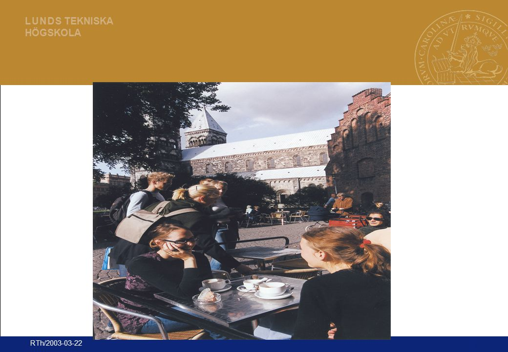 11 L U N D S TEKNISKA HÖGSKOLA RTh/2003-03-22