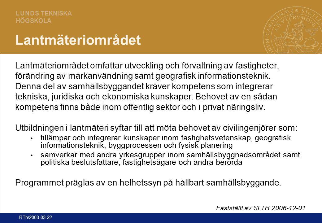 2 L U N D S TEKNISKA HÖGSKOLA RTh/2003-03-22 Lantmäteriområdet Lantmäteriområdet omfattar utveckling och förvaltning av fastigheter, förändring av mar