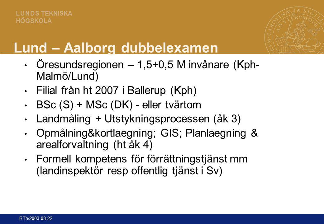 26 L U N D S TEKNISKA HÖGSKOLA RTh/2003-03-22 Lund – Aalborg dubbelexamen Öresundsregionen – 1,5+0,5 M invånare (Kph- Malmö/Lund) Filial från ht 2007
