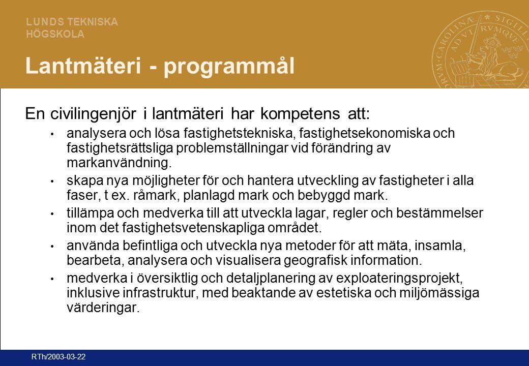 3 L U N D S TEKNISKA HÖGSKOLA RTh/2003-03-22 Lantmäteri - programmål En civilingenjör i lantmäteri har kompetens att: analysera och lösa fastighetstek