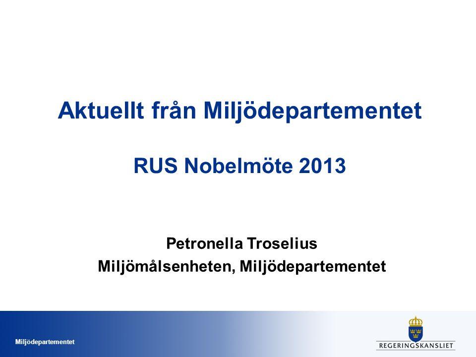 Miljödepartementet Aktuellt från Miljödepartementet RUS Nobelmöte 2013 Petronella Troselius Miljömålsenheten, Miljödepartementet