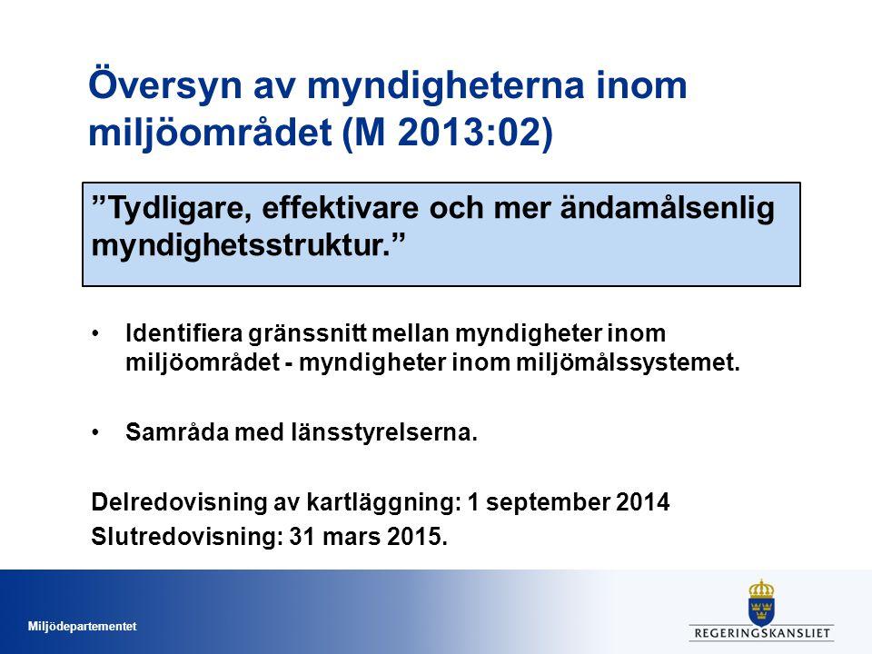 Miljödepartementet Översyn av myndigheterna inom miljöområdet (M 2013:02) Identifiera gränssnitt mellan myndigheter inom miljöområdet - myndigheter inom miljömålssystemet.