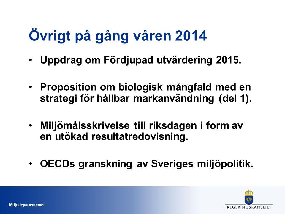 Miljödepartementet Övrigt på gång våren 2014 Uppdrag om Fördjupad utvärdering 2015.