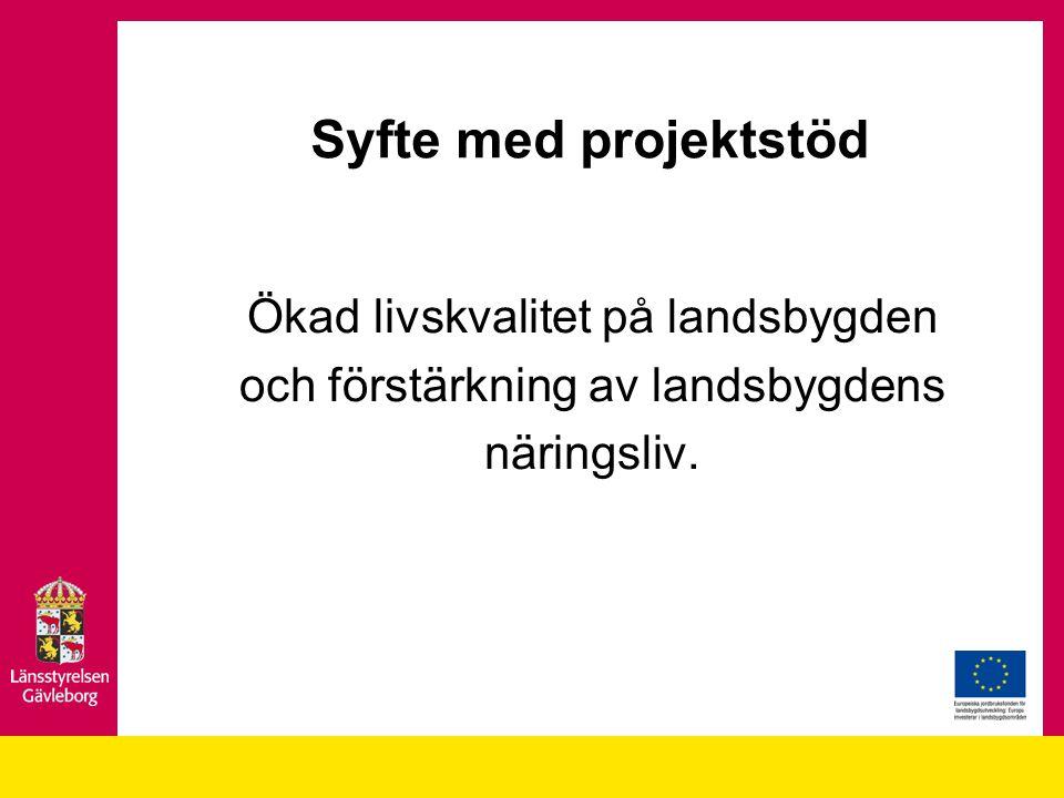 Syfte med projektstöd Ökad livskvalitet på landsbygden och förstärkning av landsbygdens näringsliv.