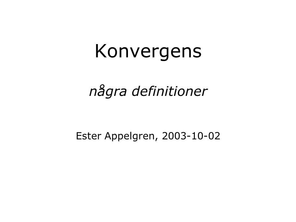 Konvergens några definitioner Ester Appelgren, 2003-10-02