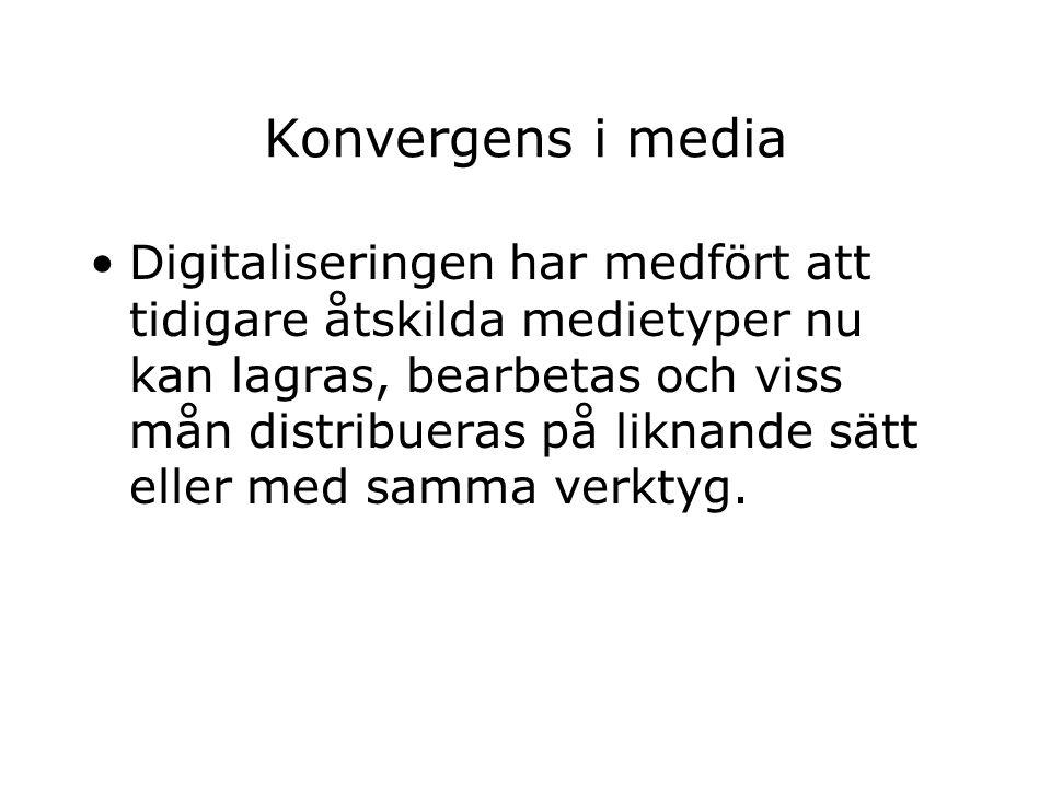 Konvergens i media Digitaliseringen har medfört att tidigare åtskilda medietyper nu kan lagras, bearbetas och viss mån distribueras på liknande sätt eller med samma verktyg.
