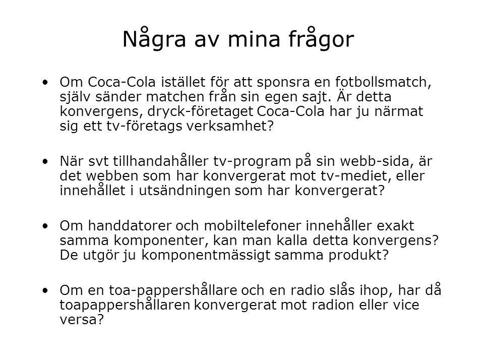 Några av mina frågor Om Coca-Cola istället för att sponsra en fotbollsmatch, själv sänder matchen från sin egen sajt.