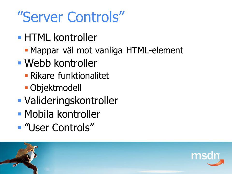 Server Controls  HTML kontroller  Mappar väl mot vanliga HTML-element  Webb kontroller  Rikare funktionalitet  Objektmodell  Valideringskontroller  Mobila kontroller  User Controls