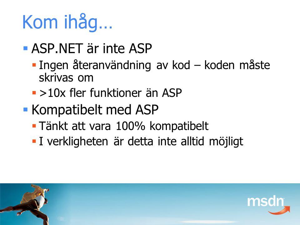  ASP.NET är inte ASP  Ingen återanvändning av kod – koden måste skrivas om  >10x fler funktioner än ASP  Kompatibelt med ASP  Tänkt att vara 100% kompatibelt  I verkligheten är detta inte alltid möjligt Kom ihåg…