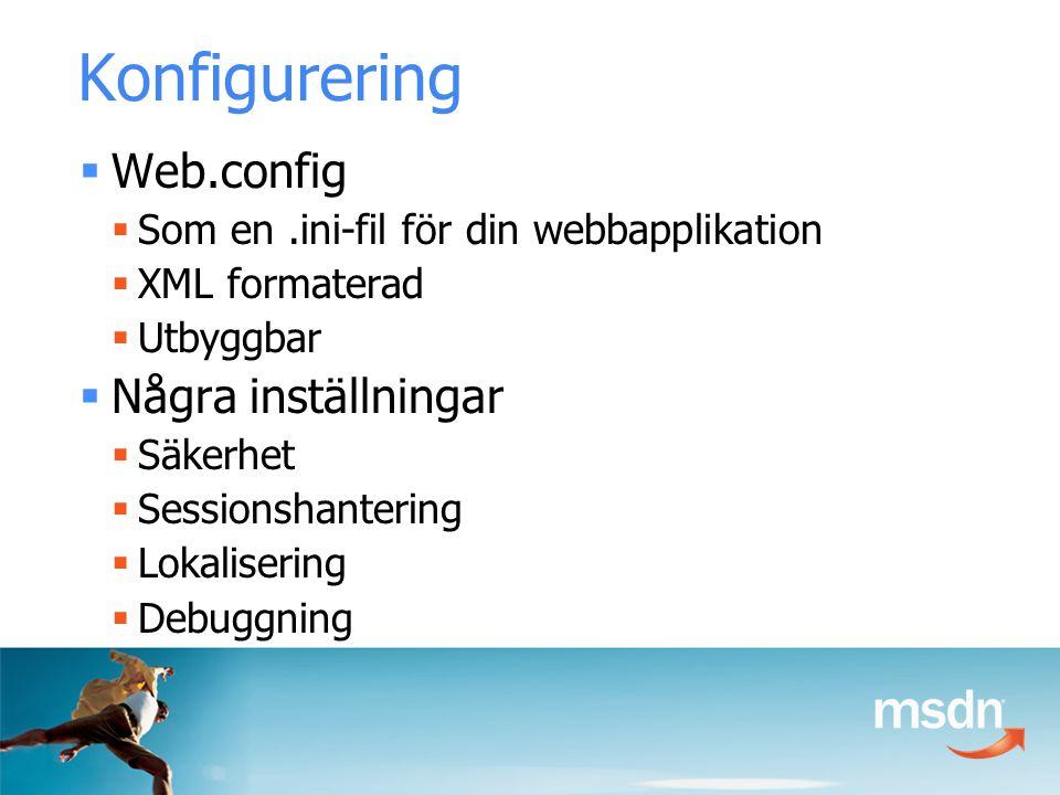 Konfigurering  Web.config  Som en.ini-fil för din webbapplikation  XML formaterad  Utbyggbar  Några inställningar  Säkerhet  Sessionshantering  Lokalisering  Debuggning
