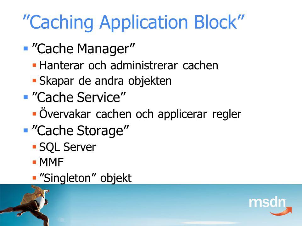 Caching Application Block  Cache Manager  Hanterar och administrerar cachen  Skapar de andra objekten  Cache Service  Övervakar cachen och applicerar regler  Cache Storage  SQL Server  MMF  Singleton objekt