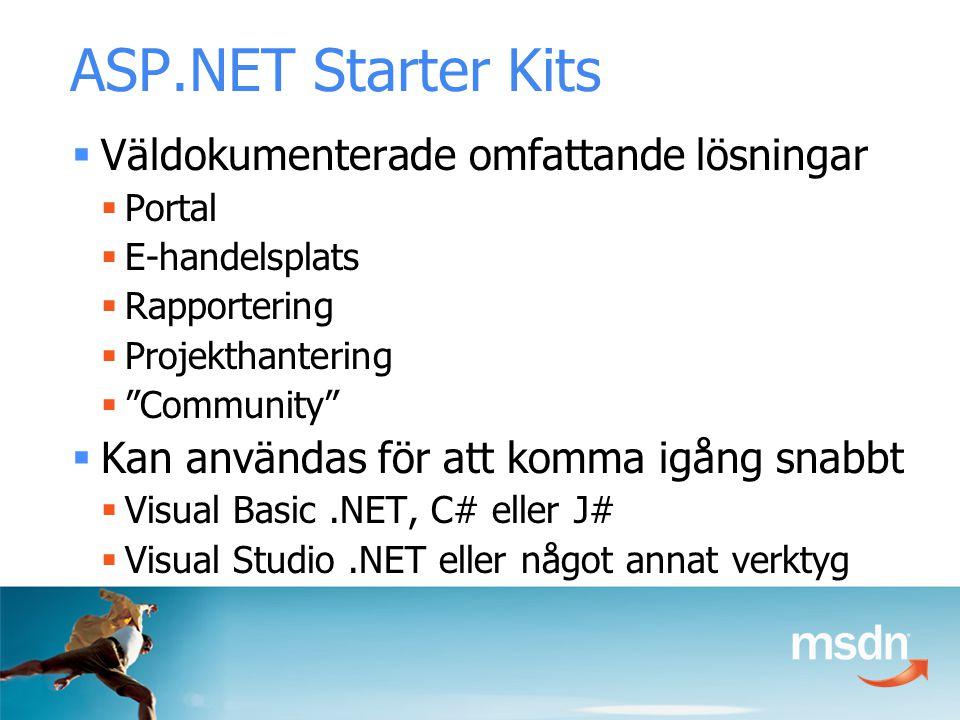ASP.NET Starter Kits  Väldokumenterade omfattande lösningar  Portal  E-handelsplats  Rapportering  Projekthantering  Community  Kan användas för att komma igång snabbt  Visual Basic.NET, C# eller J#  Visual Studio.NET eller något annat verktyg