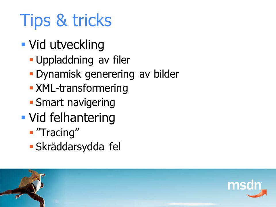 Tips & tricks  Vid utveckling  Uppladdning av filer  Dynamisk generering av bilder  XML-transformering  Smart navigering  Vid felhantering  Tracing  Skräddarsydda fel