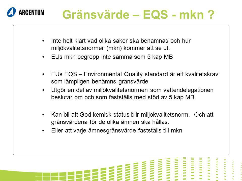 Gränsvärde – EQS - mkn ? Inte helt klart vad olika saker ska benämnas och hur miljökvalitetsnormer (mkn) kommer att se ut. EUs mkn begrepp inte samma