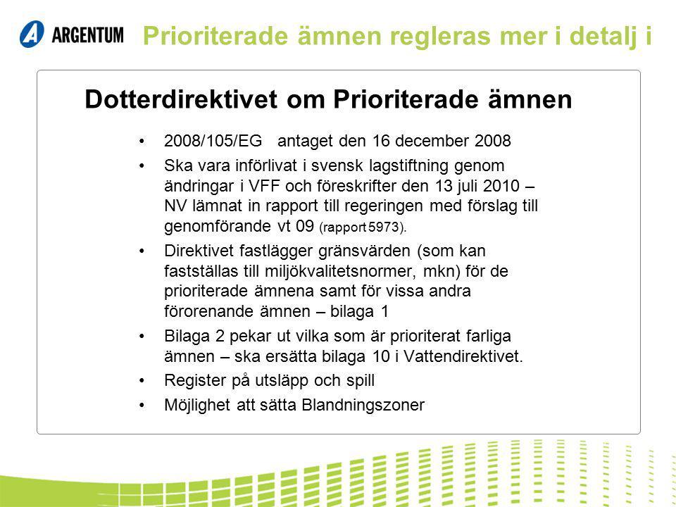 Dotterdirektivet om Prioriterade ämnen 2008/105/EG antaget den 16 december 2008 Ska vara införlivat i svensk lagstiftning genom ändringar i VFF och föreskrifter den 13 juli 2010 – NV lämnat in rapport till regeringen med förslag till genomförande vt 09 (rapport 5973).