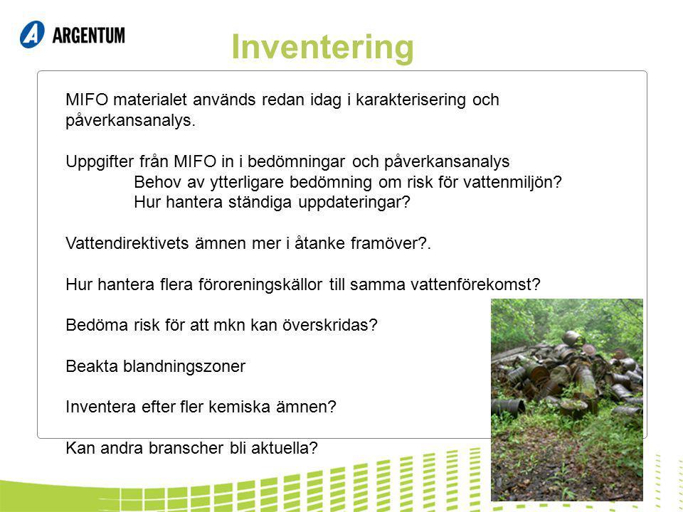 Inventering MIFO materialet används redan idag i karakterisering och påverkansanalys. Uppgifter från MIFO in i bedömningar och påverkansanalys Behov a