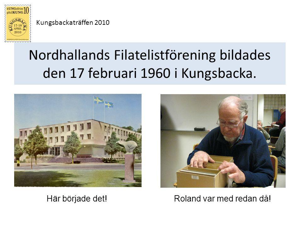 Kungsbackaträffen 2010 Nordhallands Filatelistförening bildades den 17 februari 1960 i Kungsbacka. Roland var med redan då!Här började det!