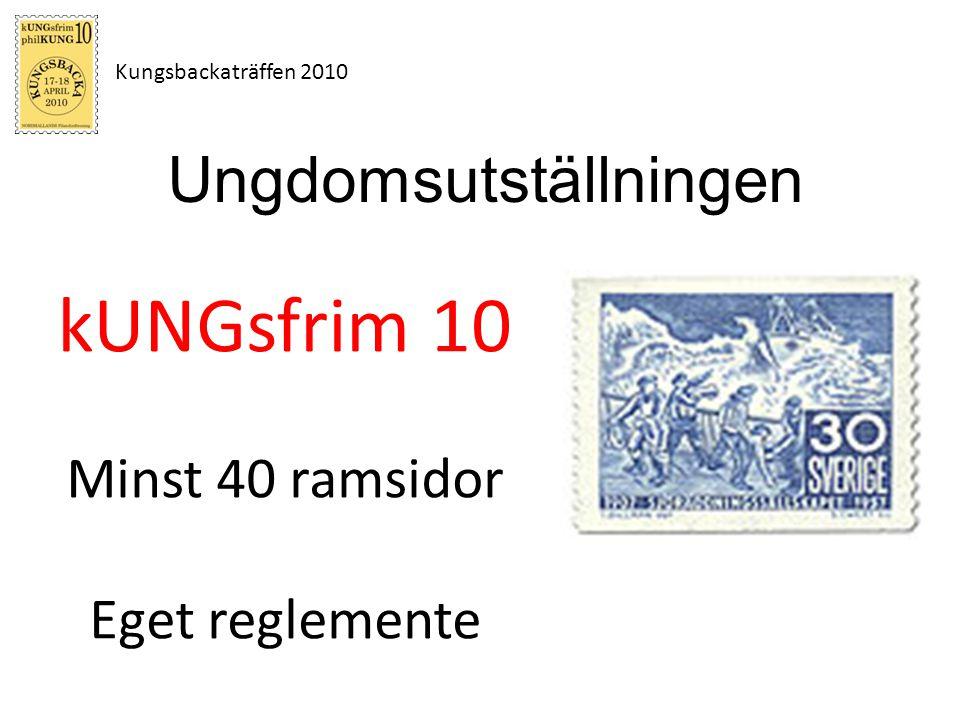 Kungsbackaträffen 2010 Bedömningsklasser kUNGsfrim 10 1.Traditionella exponat, stämpelmärken och helsaker 2.Posthistoria, inkl.