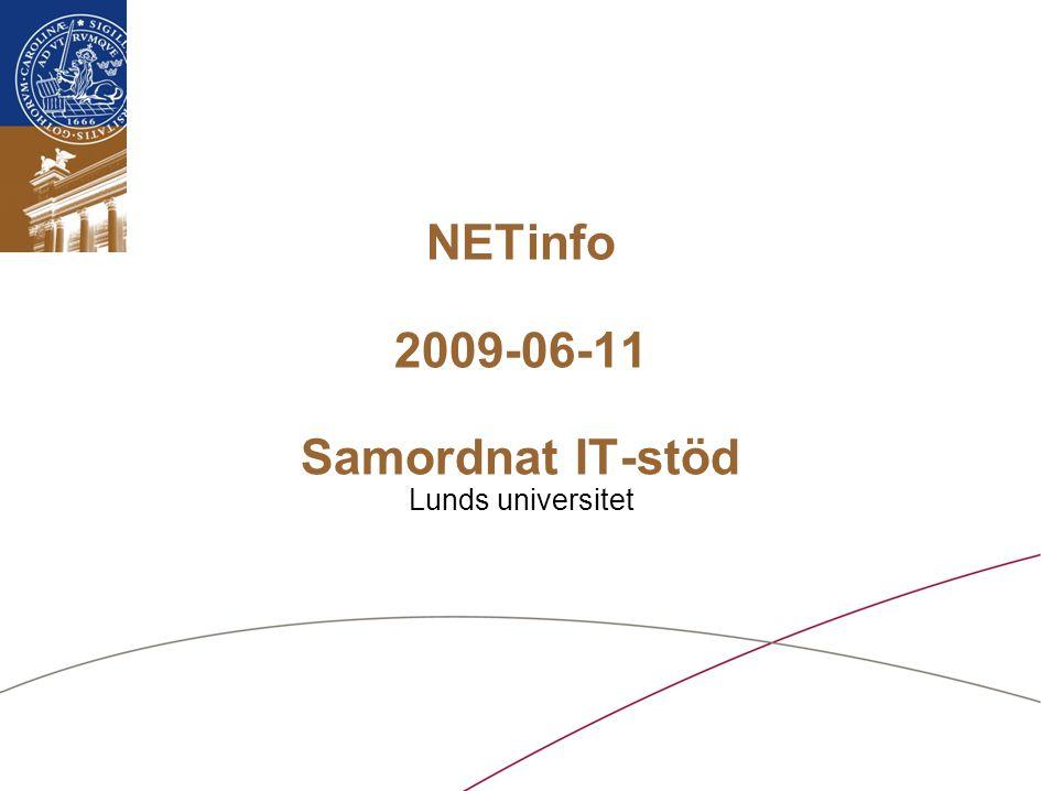 Lunds universitet / Samordnat IT-stöd vid LU / Juni 2009 NETinfo 2009-06-11 Samordnat IT-stöd Lunds universitet