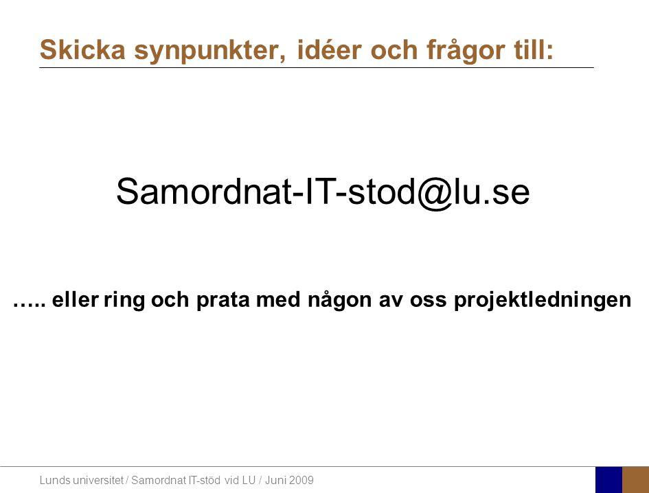 Lunds universitet / Samordnat IT-stöd vid LU / Juni 2009 Skicka synpunkter, idéer och frågor till: Samordnat-IT-stod@lu.se …..