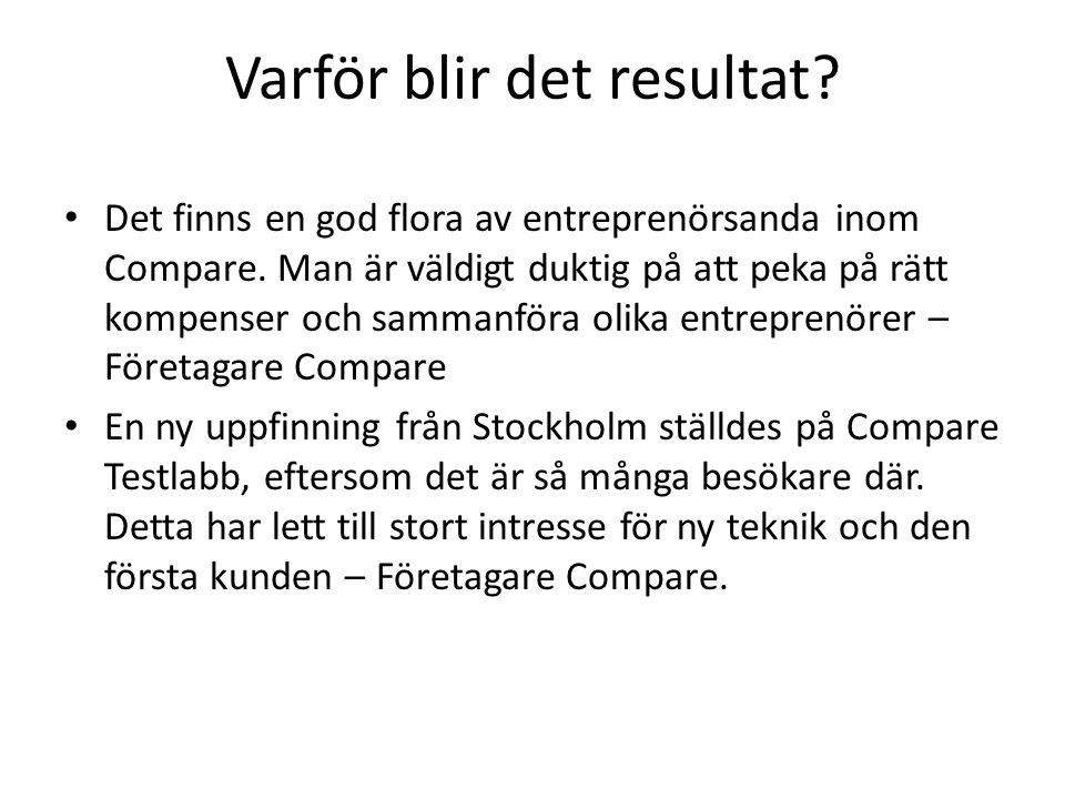 Varför blir det resultat? Det finns en god flora av entreprenörsanda inom Compare. Man är väldigt duktig på att peka på rätt kompenser och sammanföra