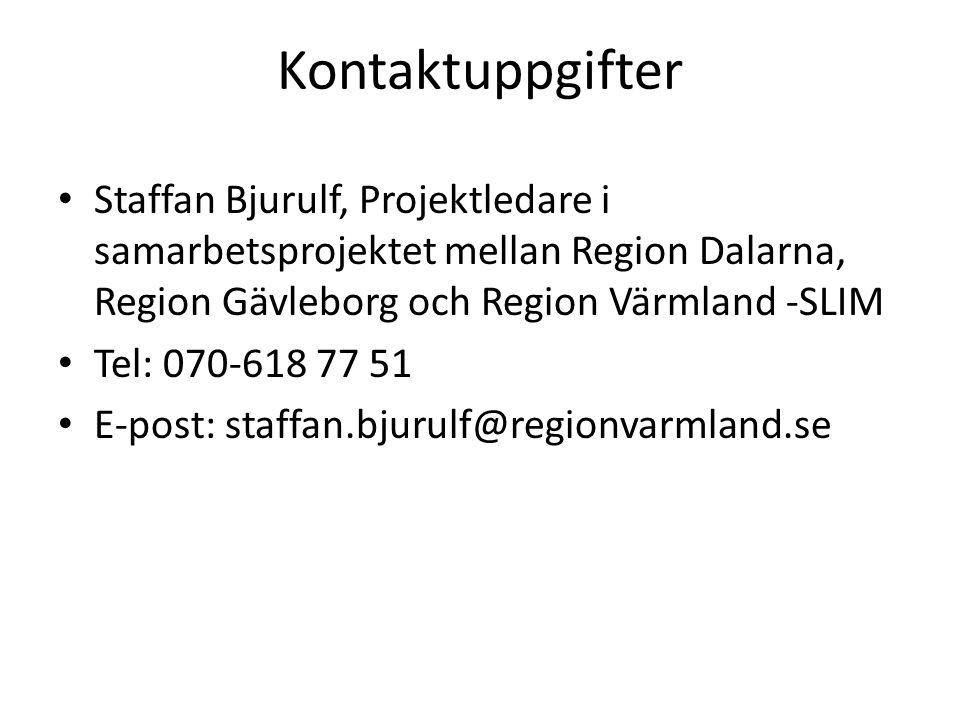 Kontaktuppgifter Staffan Bjurulf, Projektledare i samarbetsprojektet mellan Region Dalarna, Region Gävleborg och Region Värmland -SLIM Tel: 070-618 77
