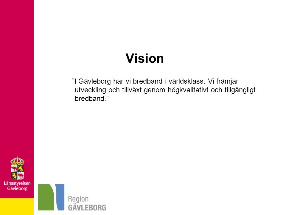 """Vision """"I Gävleborg har vi bredband i världsklass. Vi främjar utveckling och tillväxt genom högkvalitativt och tillgängligt bredband."""""""