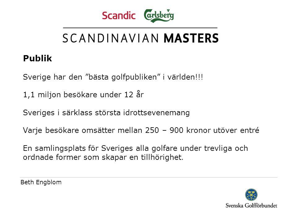Medialt TV SVT sänder 11 timmar Över världen sänds ca 680 timmar Tidningar CityPaketet (DN, GP, Sydsvenskan), 800.000 läsare Svensk Golf, 370.000 läsare Beth Engblom