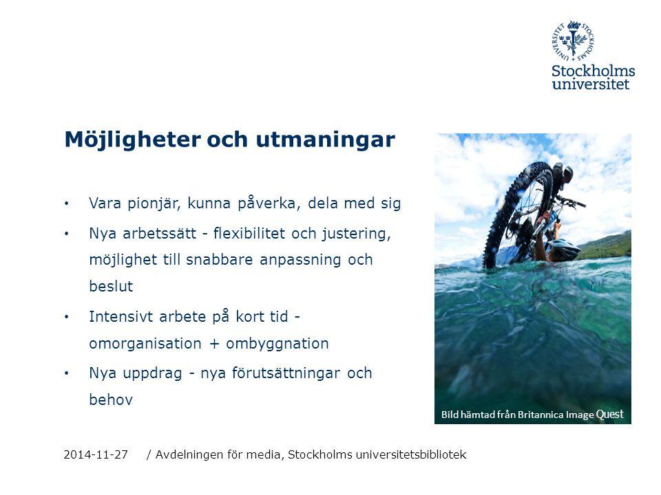 Möjligheter och utmaningar Vara pionjär, kunna påverka, dela med sig Nya arbetssätt - flexibilitet och justering, möjlighet till snabbare anpassning och beslut Intensivt arbete på kort tid - omorganisation + ombyggnation Nya uppdrag - nya förutsättningar och behov 2014-11-27 / Avdelningen för media, Stockholms universitetsbibliotek Bild hämtad från Britannica Image Quest
