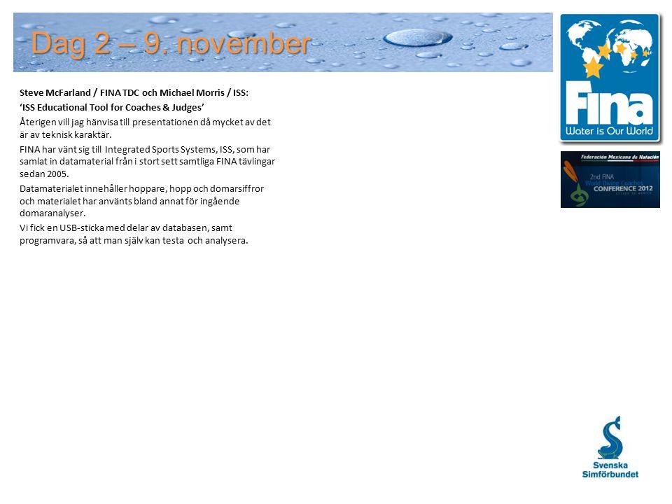 Dag 2 – 9. november Steve McFarland / FINA TDC och Michael Morris / ISS: 'ISS Educational Tool for Coaches & Judges' Återigen vill jag hänvisa till pr