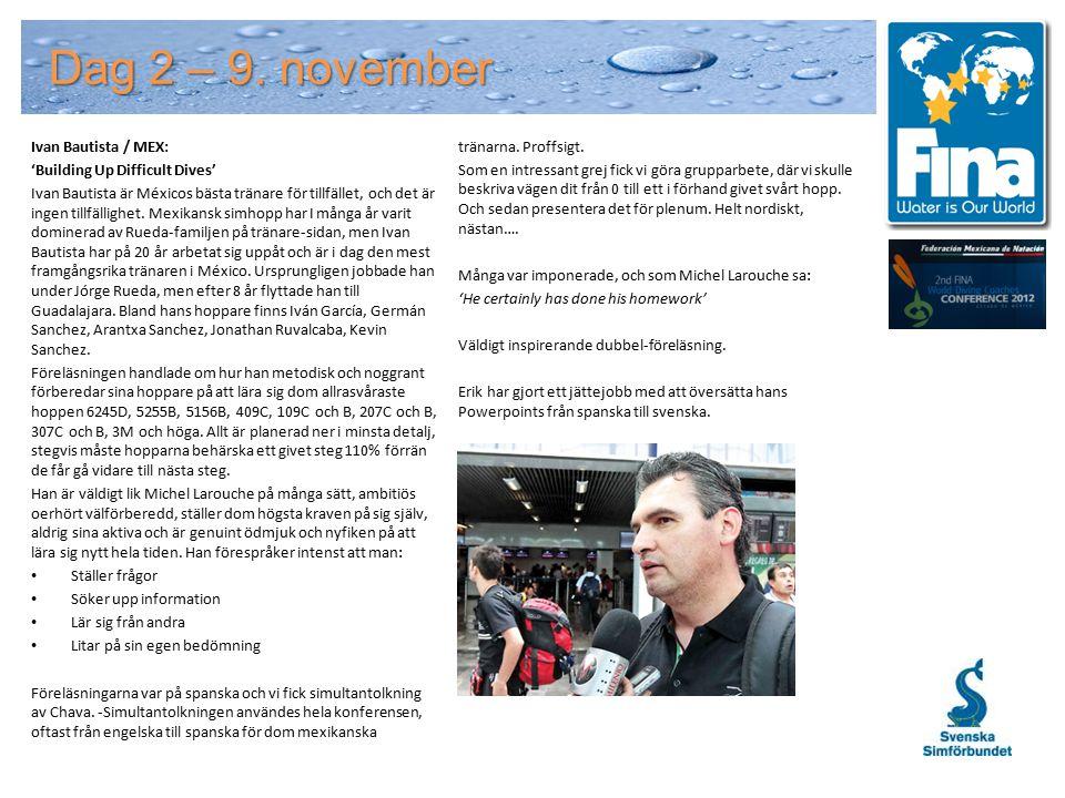 Dag 2 – 9. november Ivan Bautista / MEX: 'Building Up Difficult Dives' Ivan Bautista är Méxicos bästa tränare för tillfället, och det är ingen tillfäl