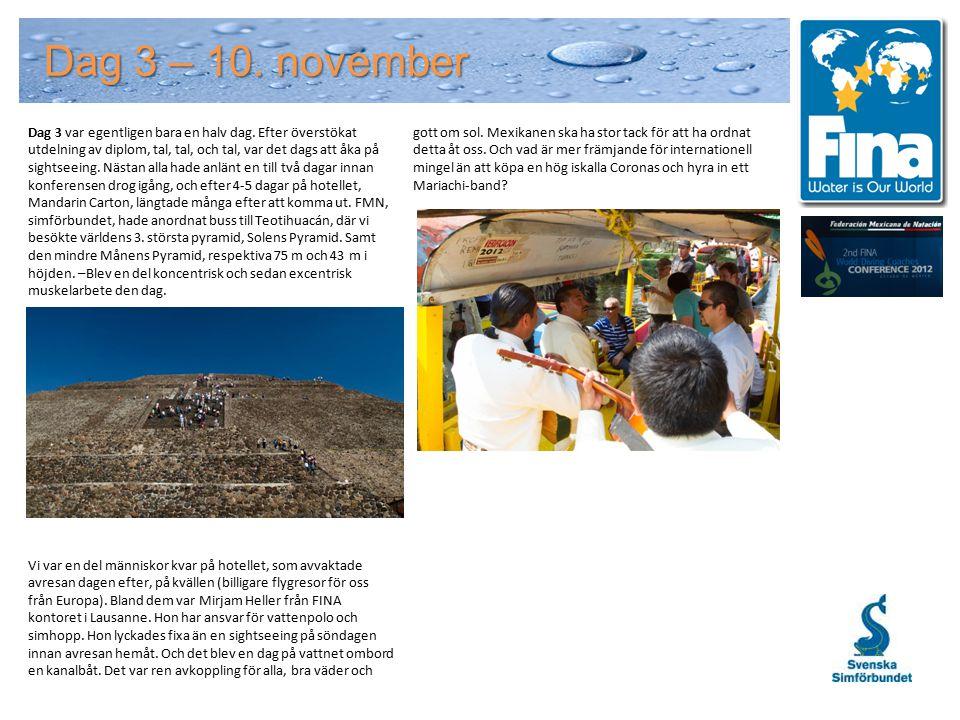Dag 3 – 10. november Dag 3 var egentligen bara en halv dag.