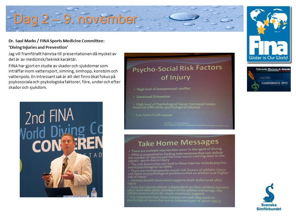 Dag 2 – 9. november Dr. Saul Marks / FINA Sports Medicine Committee: 'Diving Injuries and Prevention' Jag vill framförallt hänvisa till presentationen
