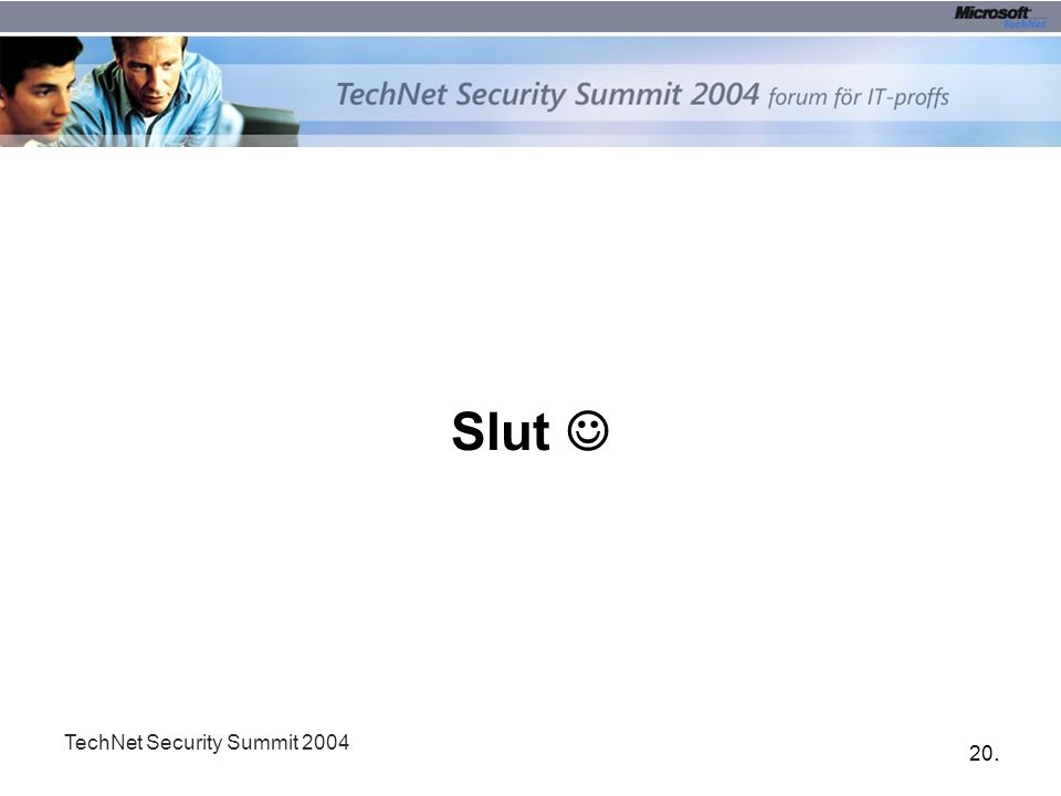 20. TechNet Security Summit 2004 Slut