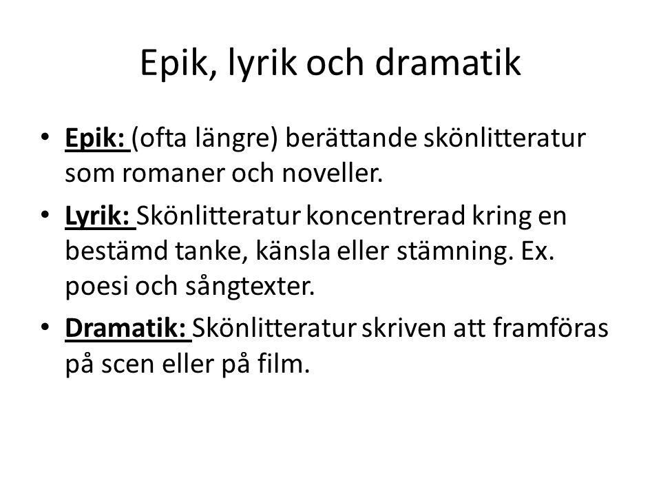 Epik, lyrik och dramatik Epik: (ofta längre) berättande skönlitteratur som romaner och noveller.