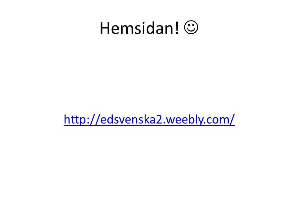 Hemsidan! http://edsvenska2.weebly.com/